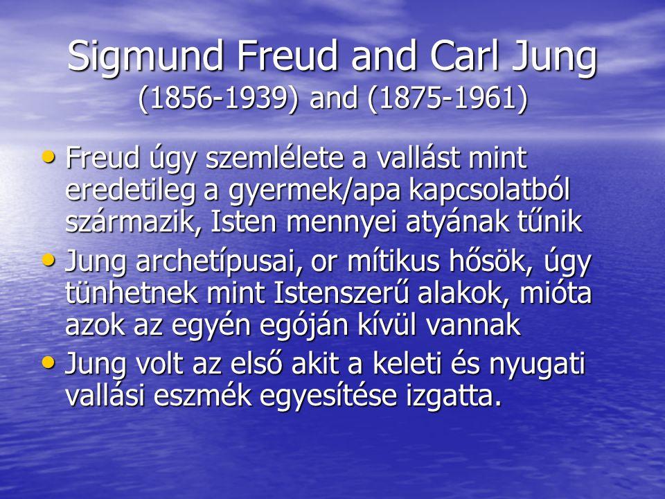 Sigmund Freud and Carl Jung (1856-1939) and (1875-1961) Freud úgy szemlélete a vallást mint eredetileg a gyermek/apa kapcsolatból származik, Isten mennyei atyának tűnik Jung archetípusai, or mítikus hősök, úgy tünhetnek mint Istenszerű alakok, mióta azok az egyén egóján kívül vannak Jung volt az első akit a keleti és nyugati vallási eszmék egyesítése izgatta.