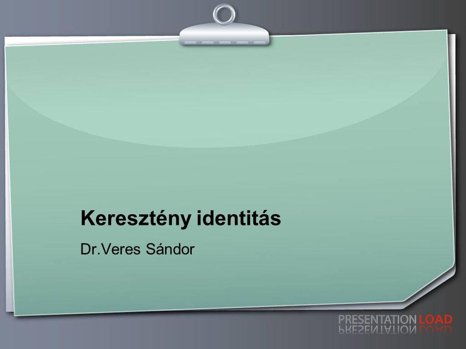 Keresztény identitás Dr.Veres Sándor