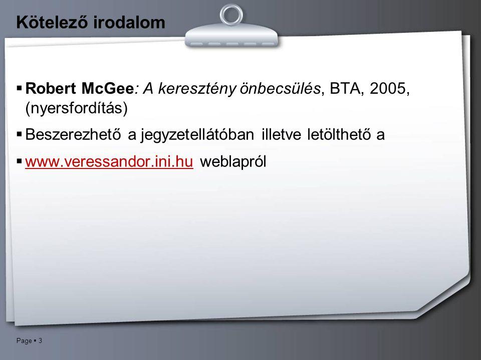 Page  3 Kötelező irodalom  Robert McGee: A keresztény önbecsülés, BTA, 2005, (nyersfordítás)  Beszerezhető a jegyzetellátóban illetve letölthető a  www.veressandor.ini.hu weblapról www.veressandor.ini.hu
