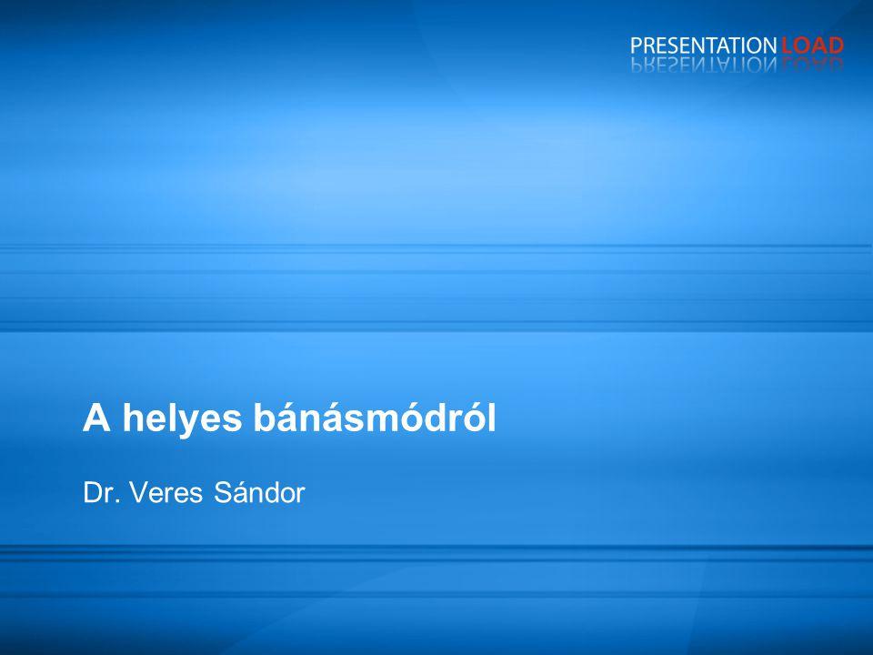 A helyes bánásmódról Dr. Veres Sándor