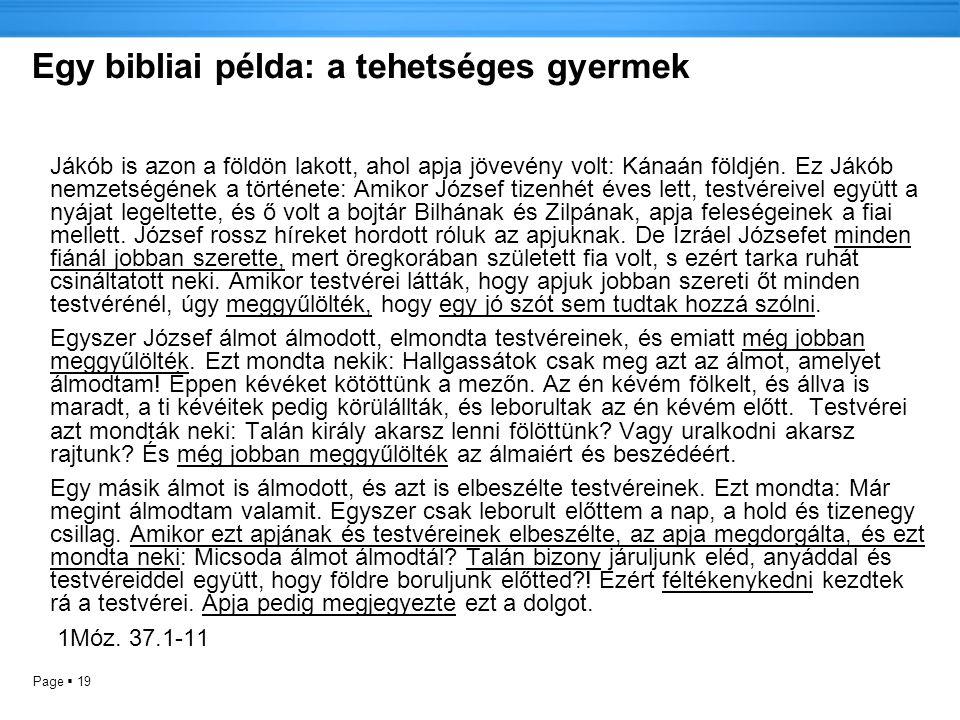 Page  19 Egy bibliai példa: a tehetséges gyermek Jákób is azon a földön lakott, ahol apja jövevény volt: Kánaán földjén.