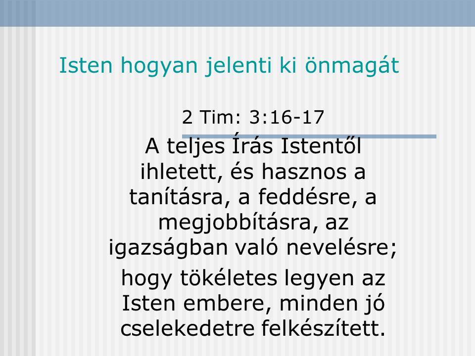 Isten hogyan jelenti ki önmagát 2 Pt 1:20-21 Mindenekelőtt tudnotok kell, hogy az Írás egyetlen próféciája sem ered önkényes magyarázatból, mert sohasem ember akaratából származott a prófécia, hanem a Szentlélektől indíttatva szólaltak meg az Istentől küldött emberek.