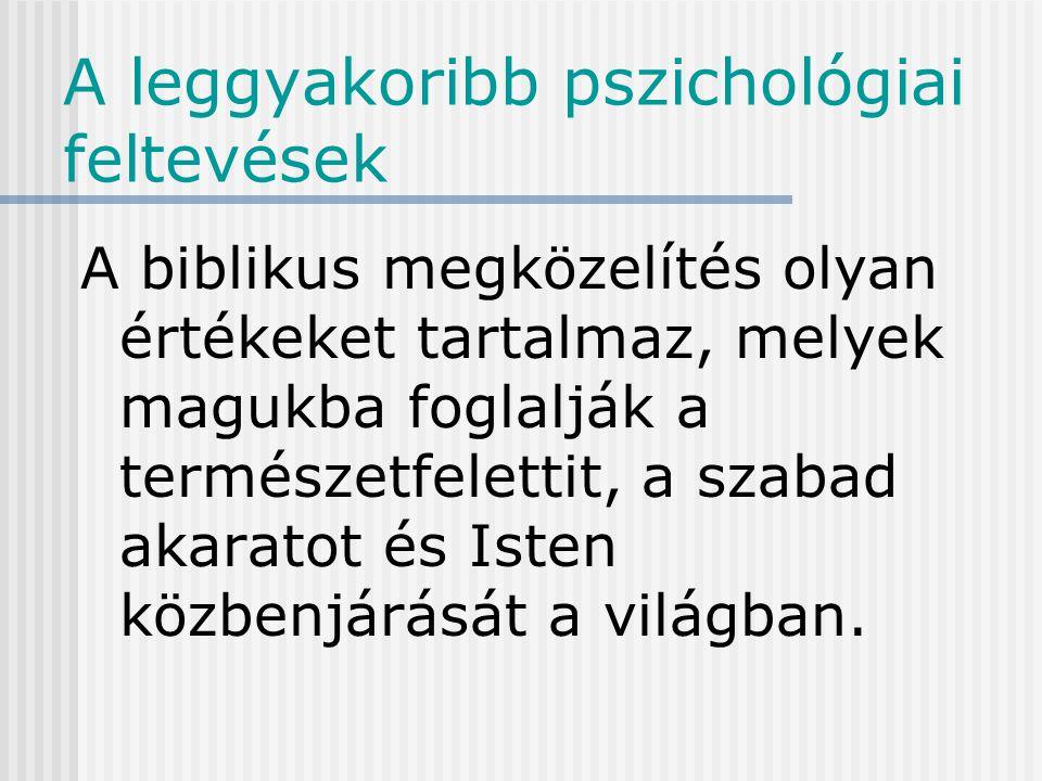 A leggyakoribb pszichológiai feltevések A világi pszichológia nem teljes világnézetet és feltevéseket ajánl.