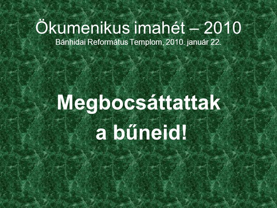 Ökumenikus imahét – 2010 Bánhidai Református Templom, 2010. január 22. Megbocsáttattak a bűneid!