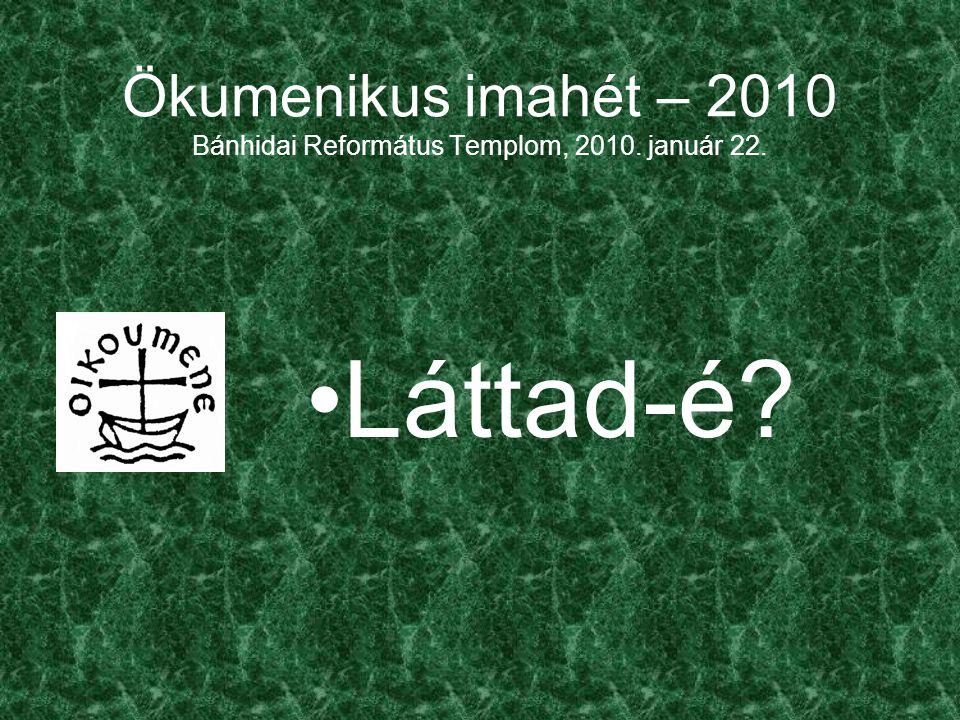 Ökumenikus imahét – 2010 Bánhidai Református Templom, 2010. január 22. Láttad-é