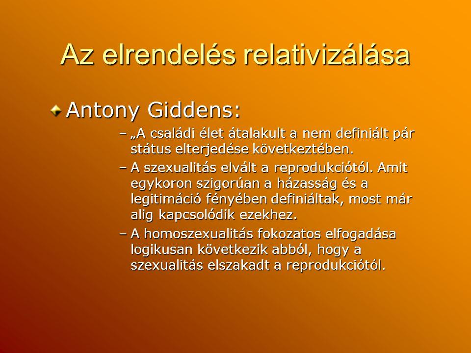 """Az elrendelés relativizálása Antony Giddens: –""""A családi élet átalakult a nem definiált pár státus elterjedése következtében. –A szexualitás elvált a"""