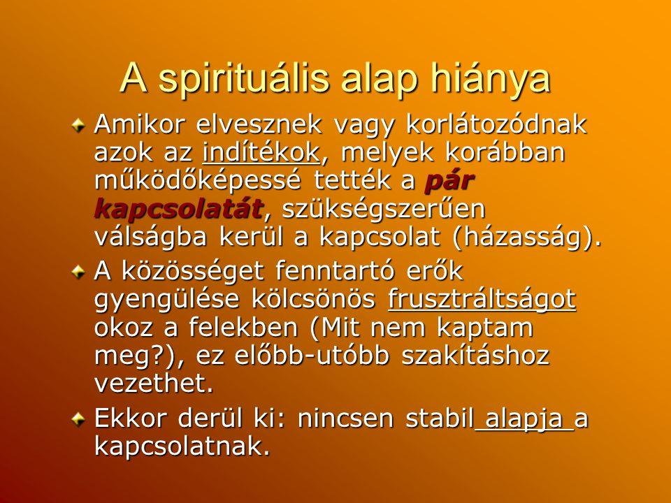 A spirituális alap hiánya Amikor elvesznek vagy korlátozódnak azok az indítékok, melyek korábban működőképessé tették a pár kapcsolatát, szükségszerűe