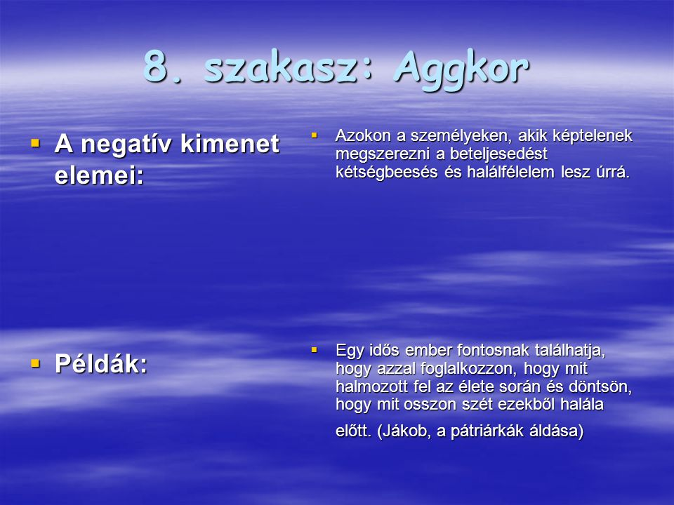8. szakasz: Aggkor  A negatív kimenet elemei:  Példák:  Azokon a személyeken, akik képtelenek megszerezni a beteljesedést kétségbeesés és halálféle