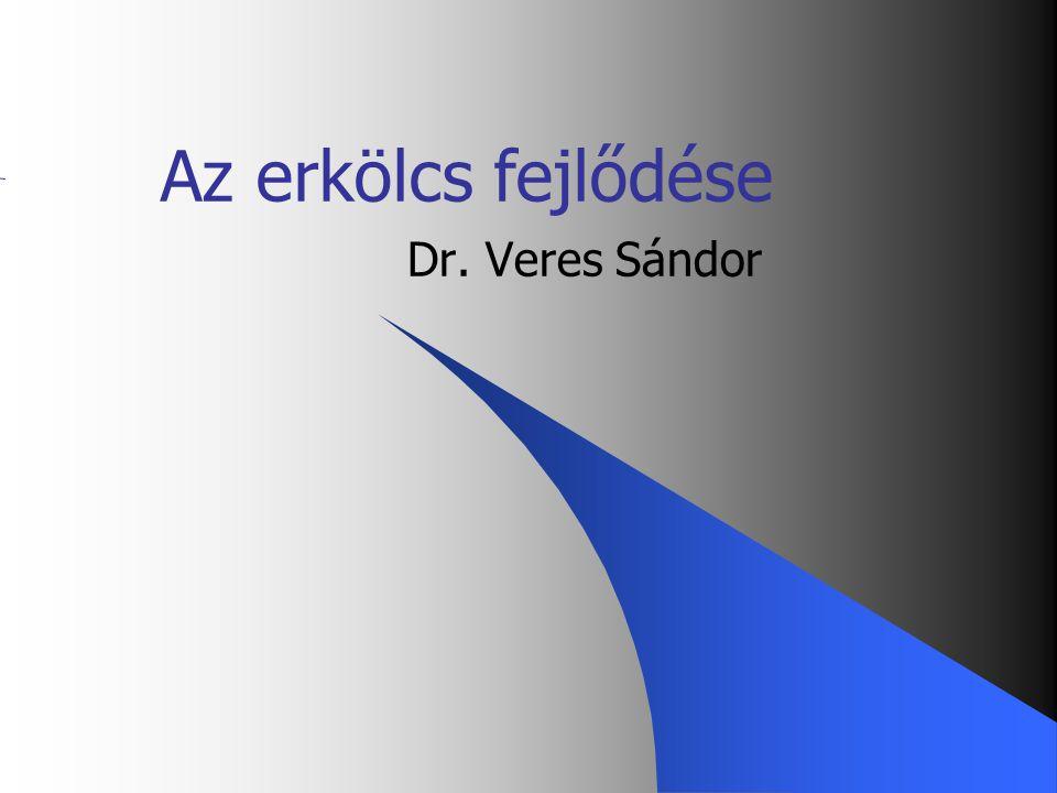 05/04/01 1 Az erkölcs fejlődése Dr. Veres Sándor