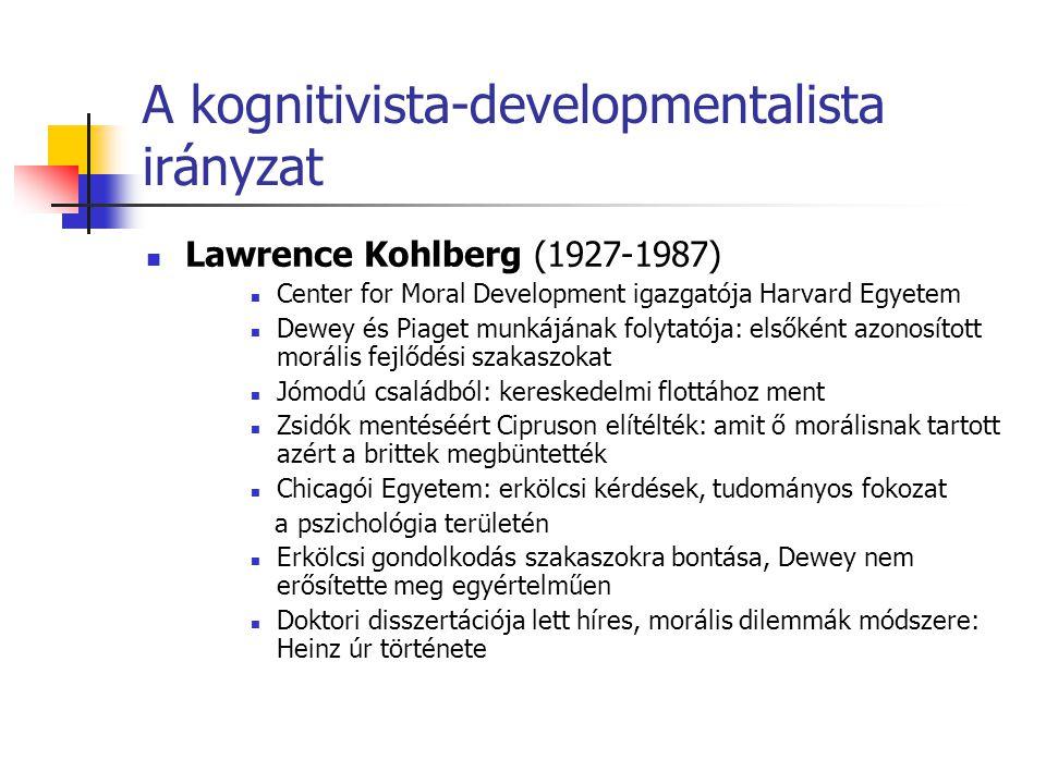 A kognitivista-developmentalista irányzat Lawrence Kohlberg (1927-1987) Center for Moral Development igazgatója Harvard Egyetem Dewey és Piaget munkáj
