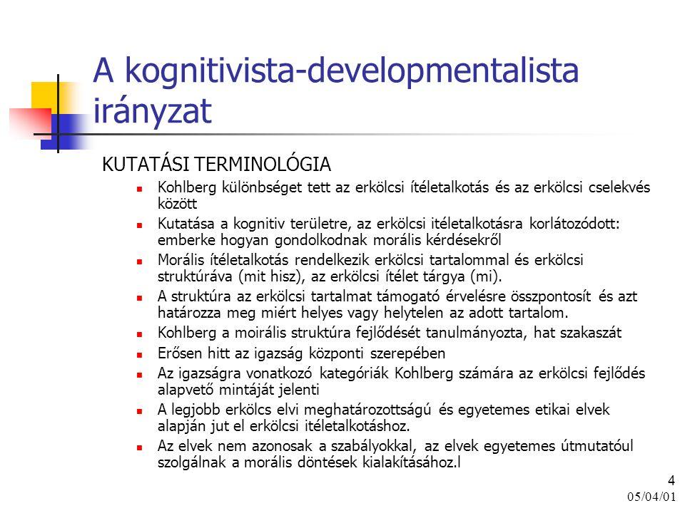05/04/01 4 A kognitivista-developmentalista irányzat KUTATÁSI TERMINOLÓGIA Kohlberg különbséget tett az erkölcsi ítéletalkotás és az erkölcsi cselekvé