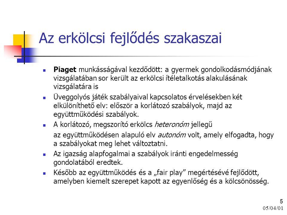 05/04/01 5 Az erkölcsi fejlődés szakaszai Piaget munkásságával kezdődött: a gyermek gondolkodásmódjának vizsgálatában sor került az erkölcsi ítéletalk