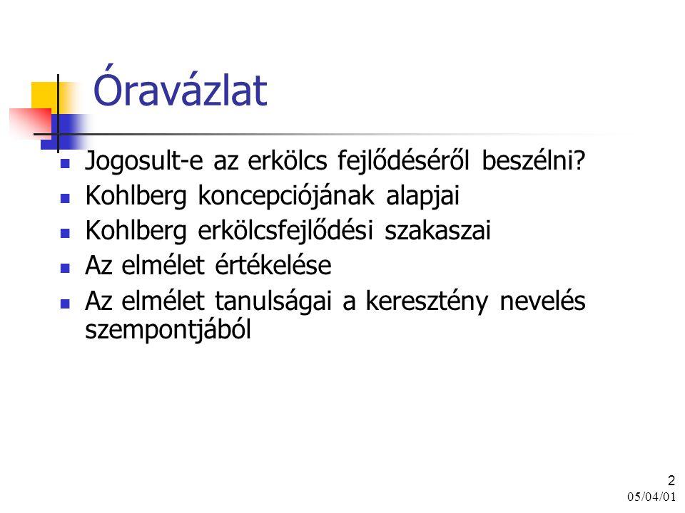 05/04/01 2 Óravázlat Jogosult-e az erkölcs fejlődéséről beszélni? Kohlberg koncepciójának alapjai Kohlberg erkölcsfejlődési szakaszai Az elmélet érték