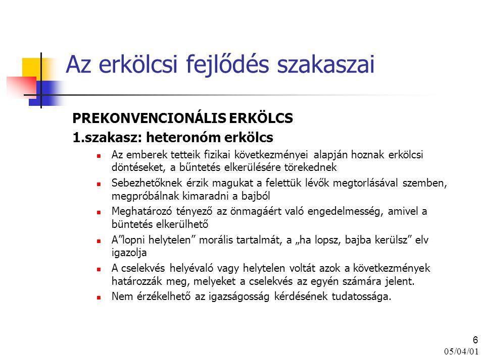 05/04/01 6 Az erkölcsi fejlődés szakaszai PREKONVENCIONÁLIS ERKÖLCS 1.szakasz: heteronóm erkölcs Az emberek tetteik fizikai következményei alapján hoz