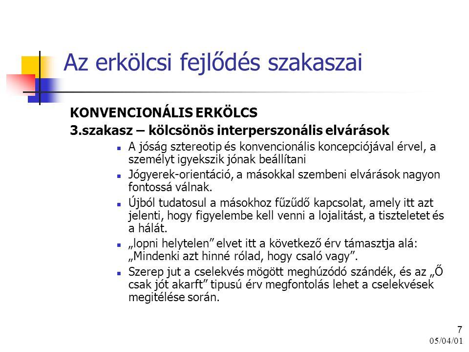 05/04/01 7 Az erkölcsi fejlődés szakaszai KONVENCIONÁLIS ERKÖLCS 3.szakasz – kölcsönös interperszonális elvárások A jóság sztereotip és konvencionális