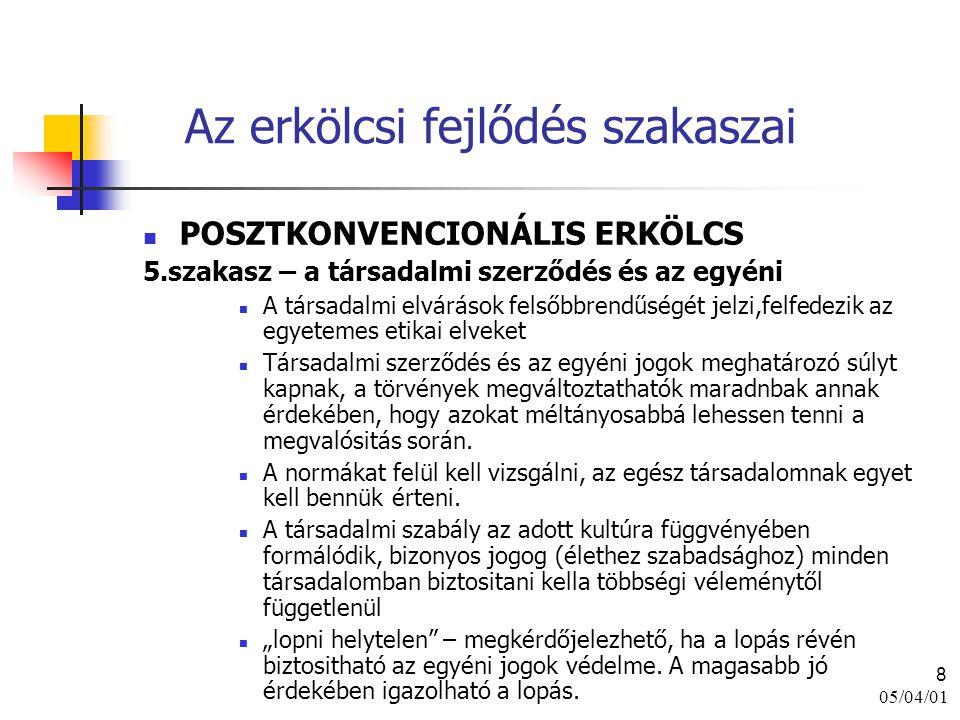 05/04/01 8 Az erkölcsi fejlődés szakaszai POSZTKONVENCIONÁLIS ERKÖLCS 5.szakasz – a társadalmi szerződés és az egyéni A társadalmi elvárások felsőbbre