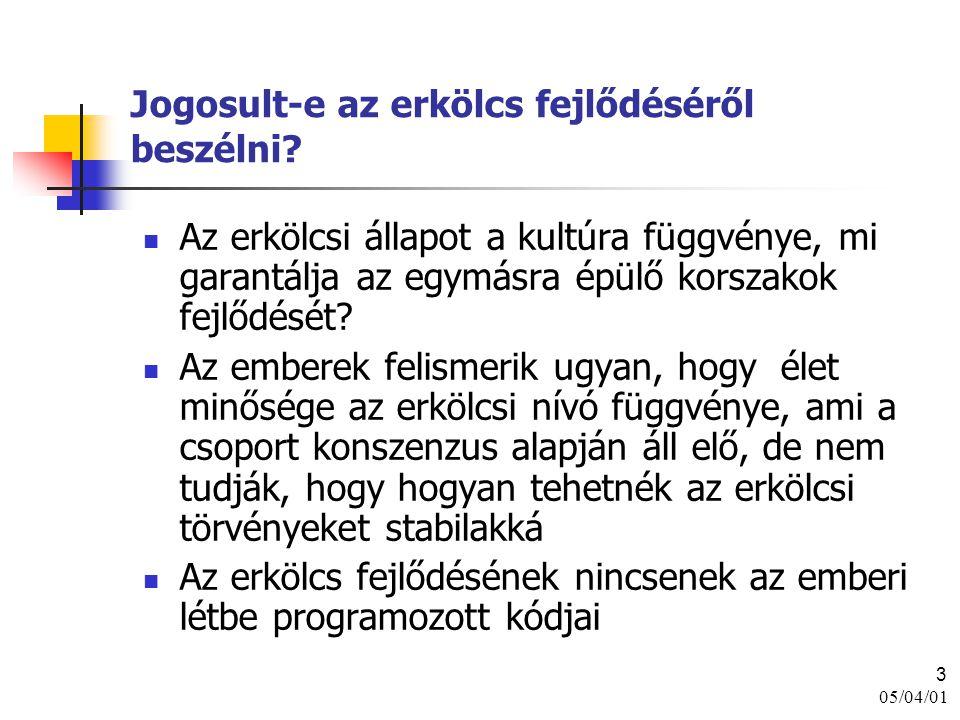 05/04/01 3 Jogosult-e az erkölcs fejlődéséről beszélni? Az erkölcsi állapot a kultúra függvénye, mi garantálja az egymásra épülő korszakok fejlődését?