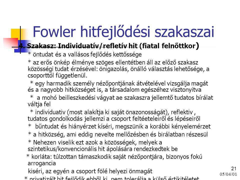 05/04/01 21 Fowler hitfejlődési szakaszai 4. Szakasz: Individuatív/refletív hit (fiatal felnőttkor ) * öntudat és a vallásos fejlődés kettőssége * az