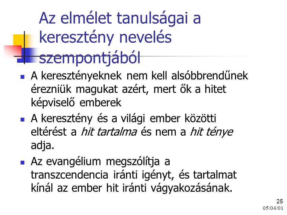 05/04/01 25 Az elmélet tanulságai a keresztény nevelés szempontjából A keresztényeknek nem kell alsóbbrendűnek érezniük magukat azért, mert ők a hitet