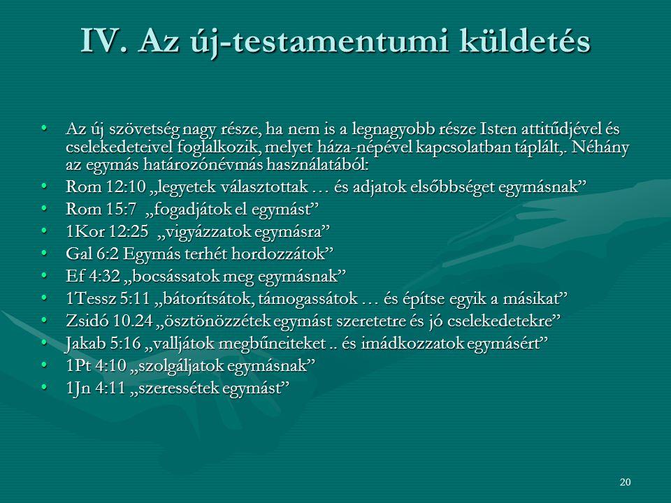 20 IV. Az új-testamentumi küldetés Az új szövetség nagy része, ha nem is a legnagyobb része Isten attitűdjével és cselekedeteivel foglalkozik, melyet