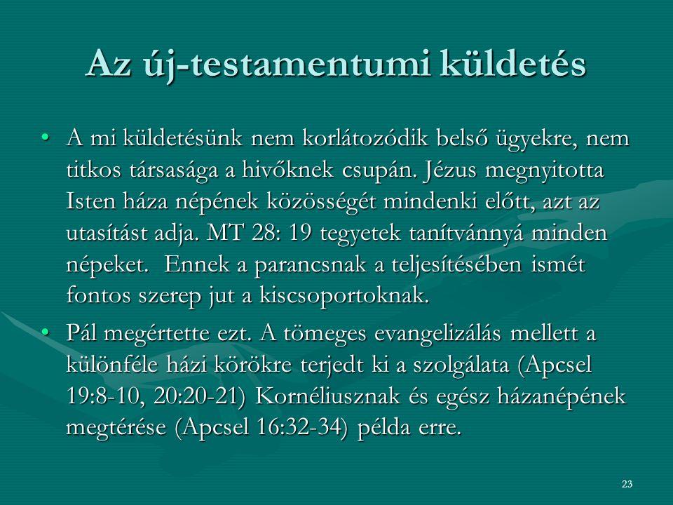 23 Az új-testamentumi küldetés A mi küldetésünk nem korlátozódik belső ügyekre, nem titkos társasága a hivőknek csupán. Jézus megnyitotta Isten háza n