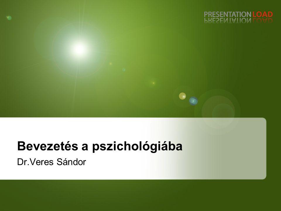 Bevezetés a pszichológiába Dr.Veres Sándor