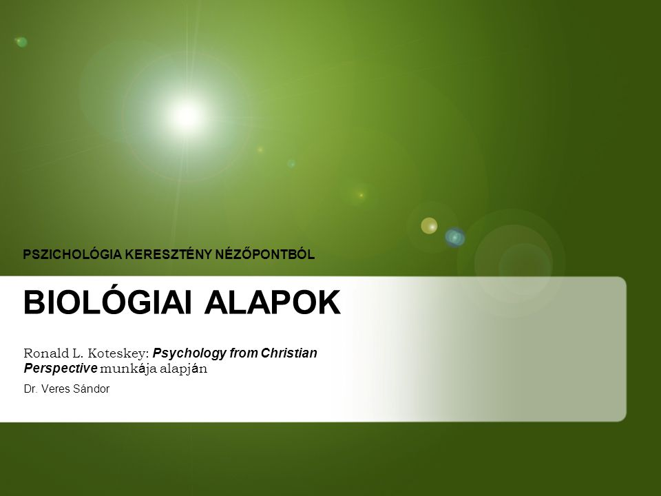 PSZICHOLÓGIA KERESZTÉNY NÉZŐPONTBÓL BIOLÓGIAI ALAPOK Ronald L.