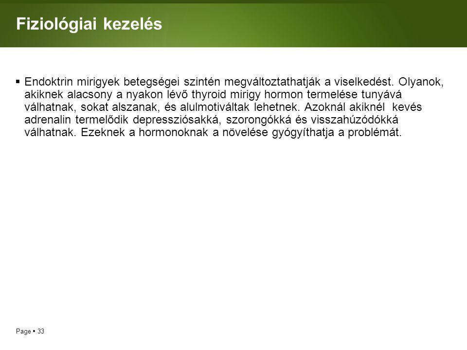 Page  33 Fiziológiai kezelés  Endoktrin mirigyek betegségei szintén megváltoztathatják a viselkedést.