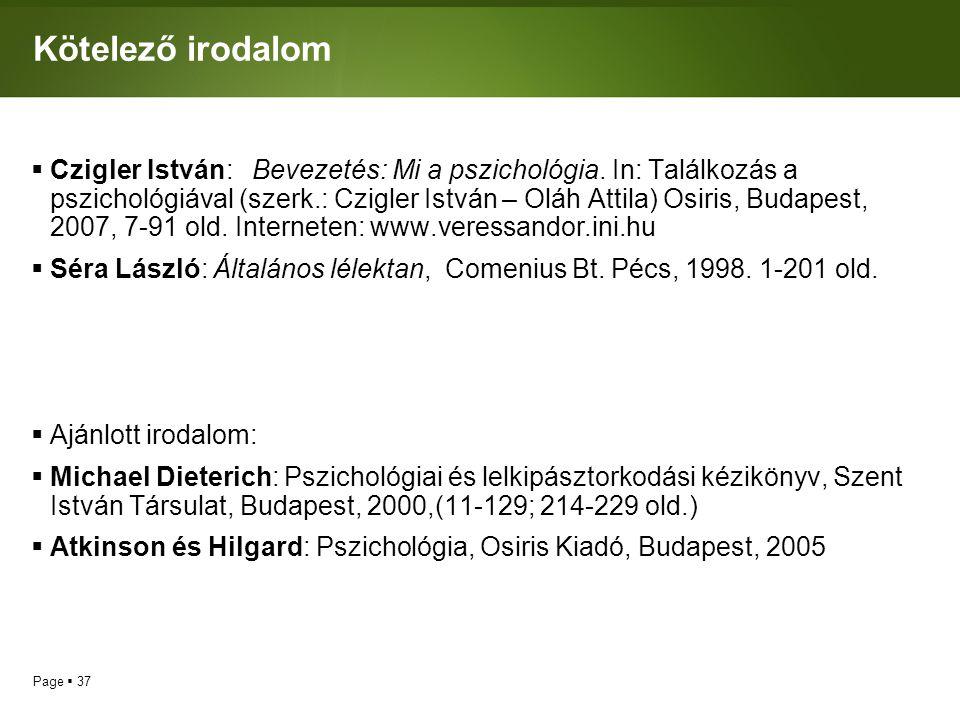 Page  37 Kötelező irodalom  Czigler István: Bevezetés: Mi a pszichológia.