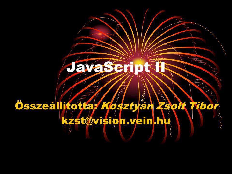 JavaScript II Összeállította: Kosztyán Zsolt Tibor kzst@vision.vein.hu