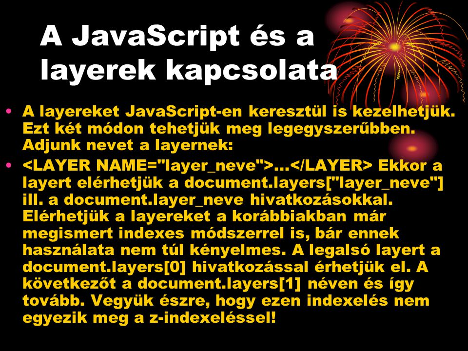 A JavaScript és a layerek kapcsolata A layereket JavaScript-en keresztül is kezelhetjük.