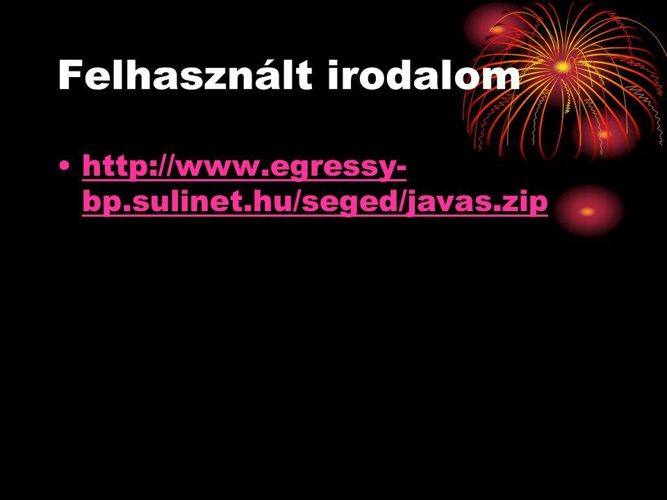 Felhasznált irodalom http://www.egressy- bp.sulinet.hu/seged/javas.ziphttp://www.egressy- bp.sulinet.hu/seged/javas.zip