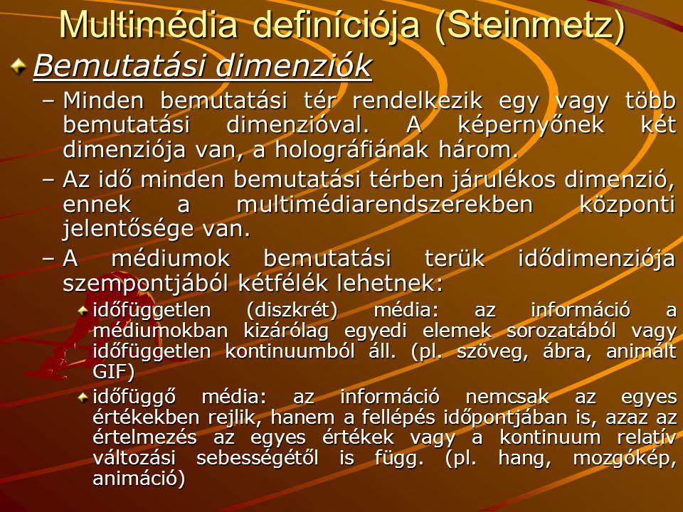 Multimédia definíciója (Steinmetz) A multimédia rendszert független információk számítógépvezérelt, integrált előállítása, célorientált feldolgozása, bemutatása, tárolása és továbbítása határozza meg, melyek legalább egy folyamatos (időfüggő) és egy diszkrét (időfüggetlen) médiumban jelennek meg.