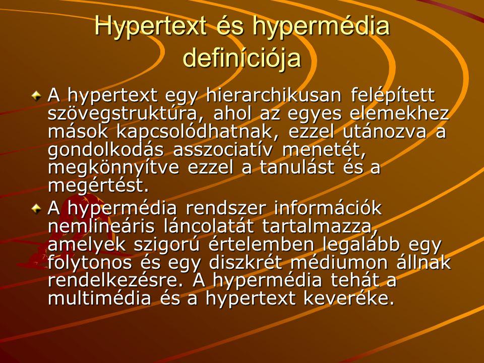 Hypertext és hypermédia definíciója A hypertext egy hierarchikusan felépített szövegstruktúra, ahol az egyes elemekhez mások kapcsolódhatnak, ezzel utánozva a gondolkodás asszociatív menetét, megkönnyítve ezzel a tanulást és a megértést.