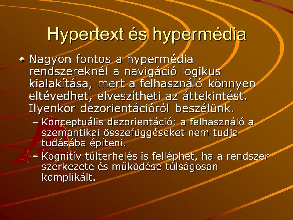 Hypertext és hypermédia Nagyon fontos a hypermédia rendszereknél a navigáció logikus kialakítása, mert a felhasználó könnyen eltévedhet, elveszítheti az áttekintést.