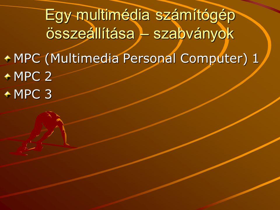 Egy multimédia számítógép összeállítása – szabványok MPC (Multimedia Personal Computer) 1 MPC 2 MPC 3