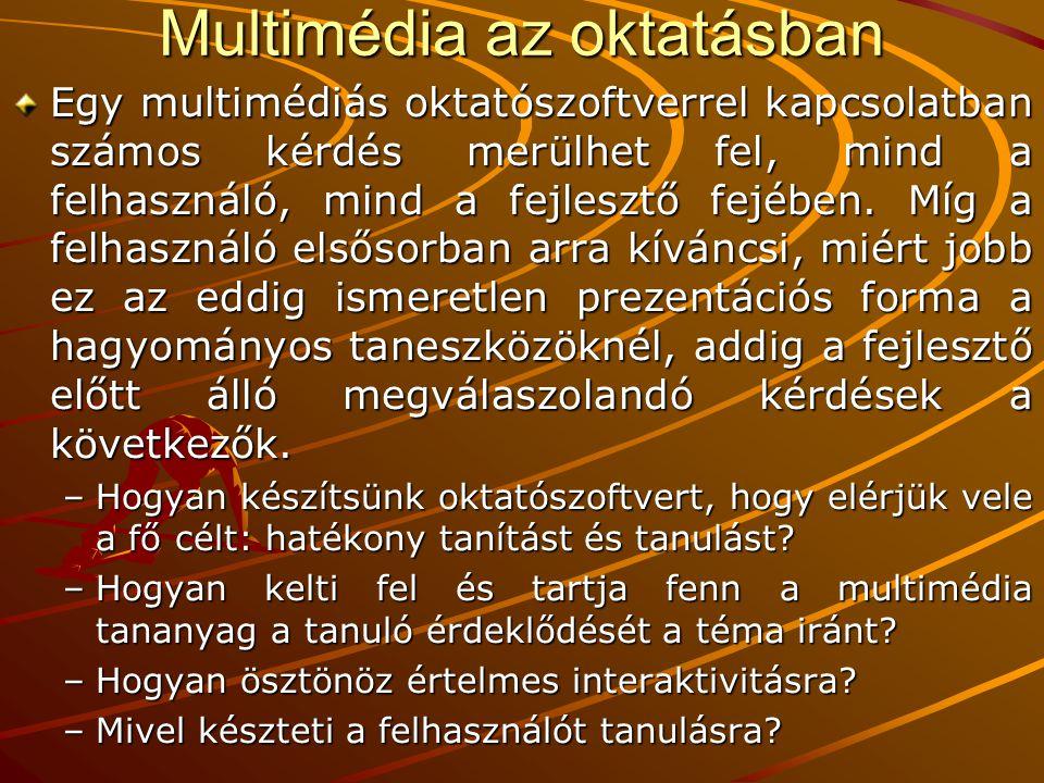 Multimédia az oktatásban A multimédiás oktatás előnyei –Támogatja az egyéni tanulást.