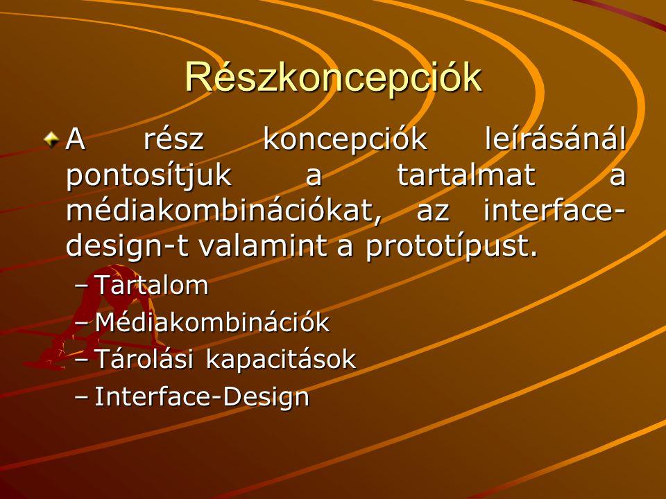 Részkoncepciók A rész koncepciók leírásánál pontosítjuk a tartalmat a médiakombinációkat, az interface- design-t valamint a prototípust.