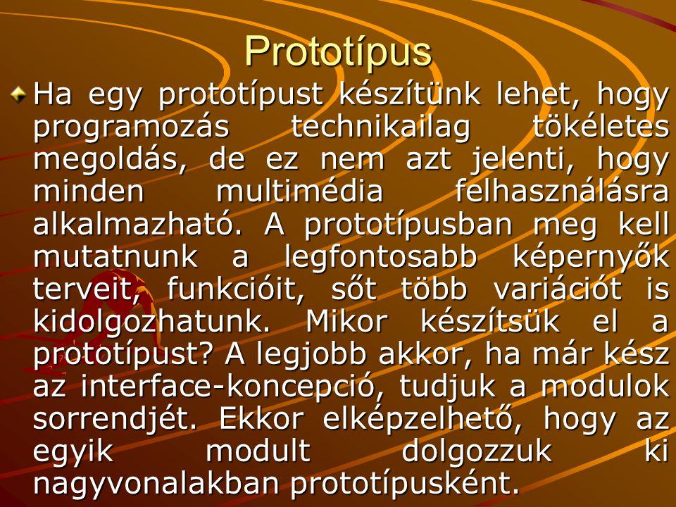 Prototípus Ha egy prototípust készítünk lehet, hogy programozás technikailag tökéletes megoldás, de ez nem azt jelenti, hogy minden multimédia felhasználásra alkalmazható.