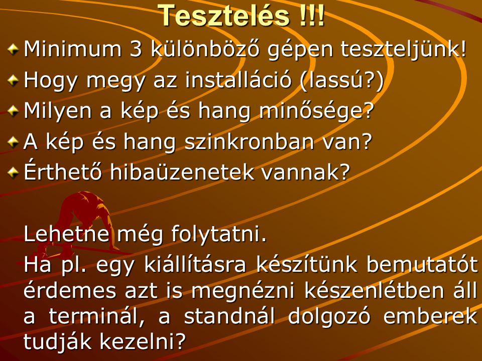 Tesztelés !!.Minimum 3 különböző gépen teszteljünk.