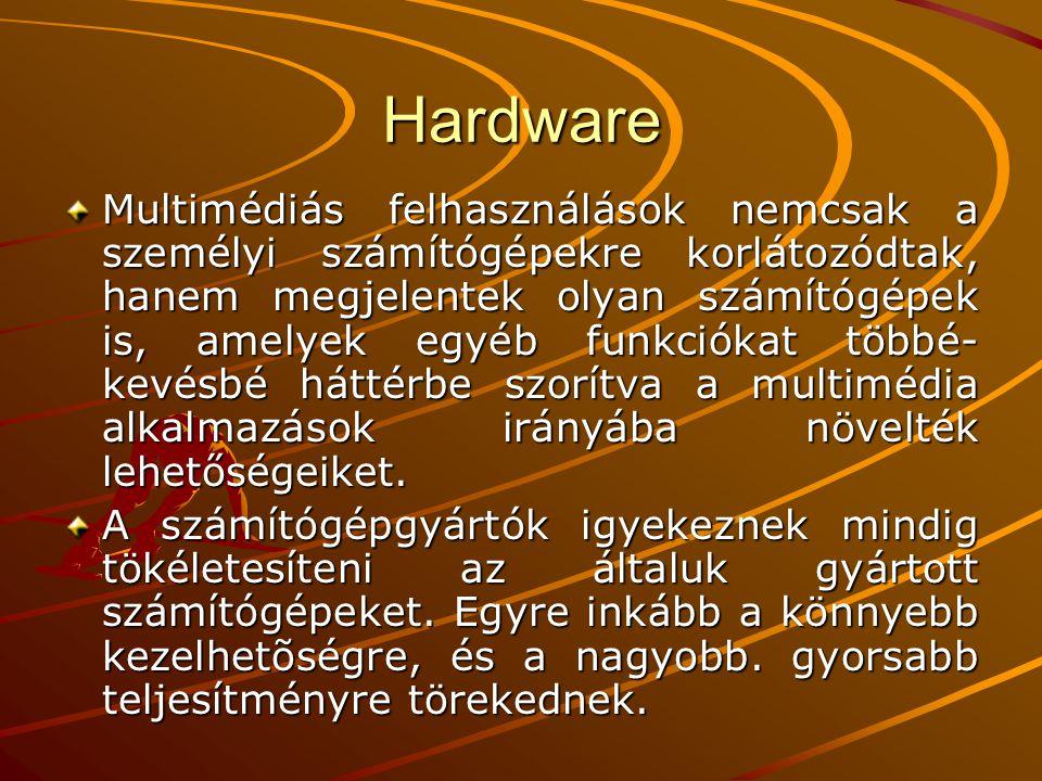 Hardware Multimédiás felhasználások nemcsak a személyi számítógépekre korlátozódtak, hanem megjelentek olyan számítógépek is, amelyek egyéb funkciókat többé- kevésbé háttérbe szorítva a multimédia alkalmazások irányába növelték lehetőségeiket.
