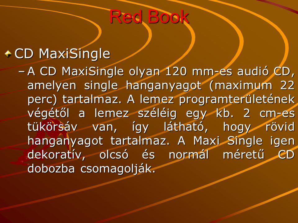 Red Book CD MaxiSingle –A CD MaxiSingle olyan 120 mm-es audió CD, amelyen single hanganyagot (maximum 22 perc) tartalmaz.