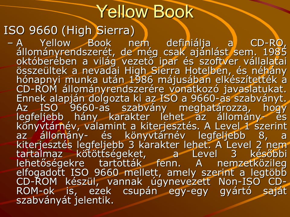 Yellow Book ISO 9660 (High Sierra) –A Yellow Book nem definiálja a CD-RO, állományrendszerét, de még csak ajánlást sem. 1985 októberében a világ vezet