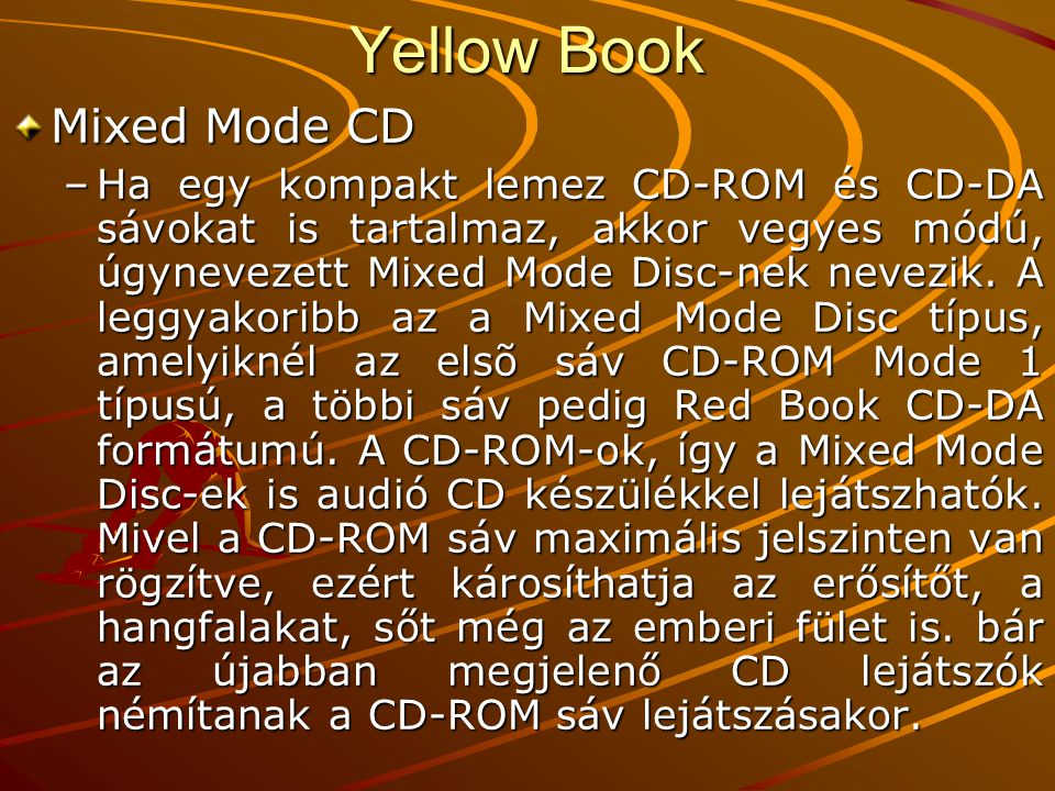 Yellow Book Mixed Mode CD –Ha egy kompakt lemez CD-ROM és CD-DA sávokat is tartalmaz, akkor vegyes módú, úgynevezett Mixed Mode Disc-nek nevezik. A le
