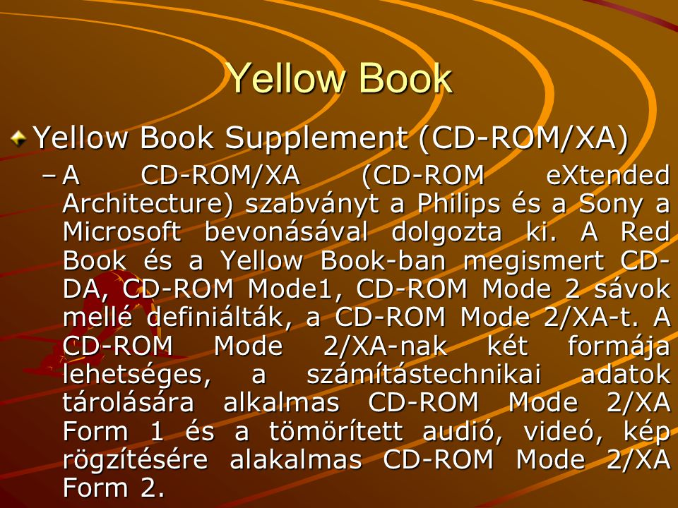 Yellow Book Yellow Book Supplement (CD-ROM/XA) –A CD-ROM/XA (CD-ROM eXtended Architecture) szabványt a Philips és a Sony a Microsoft bevonásával dolgo