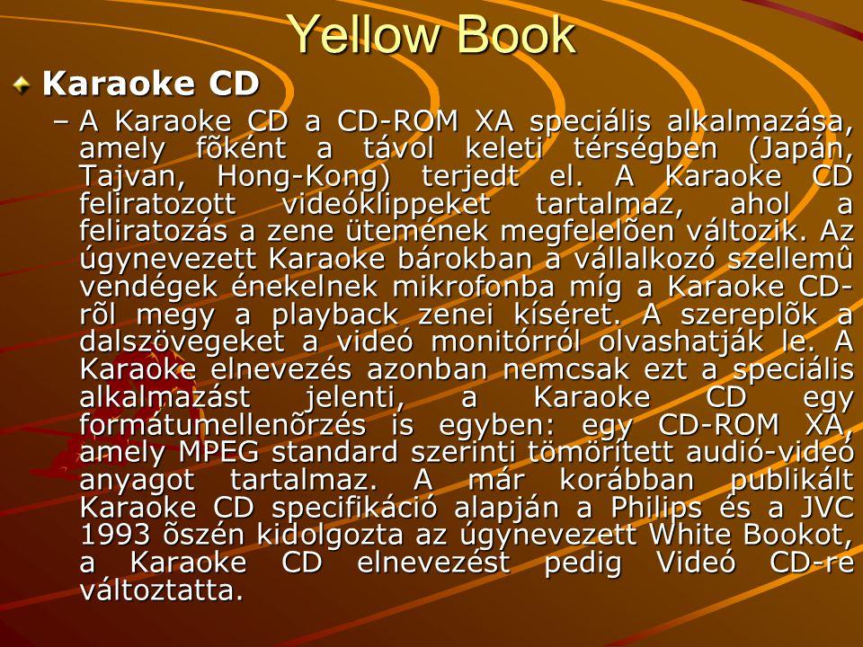 Yellow Book Karaoke CD –A Karaoke CD a CD-ROM XA speciális alkalmazása, amely fõként a távol keleti térségben (Japán, Tajvan, Hong-Kong) terjedt el.