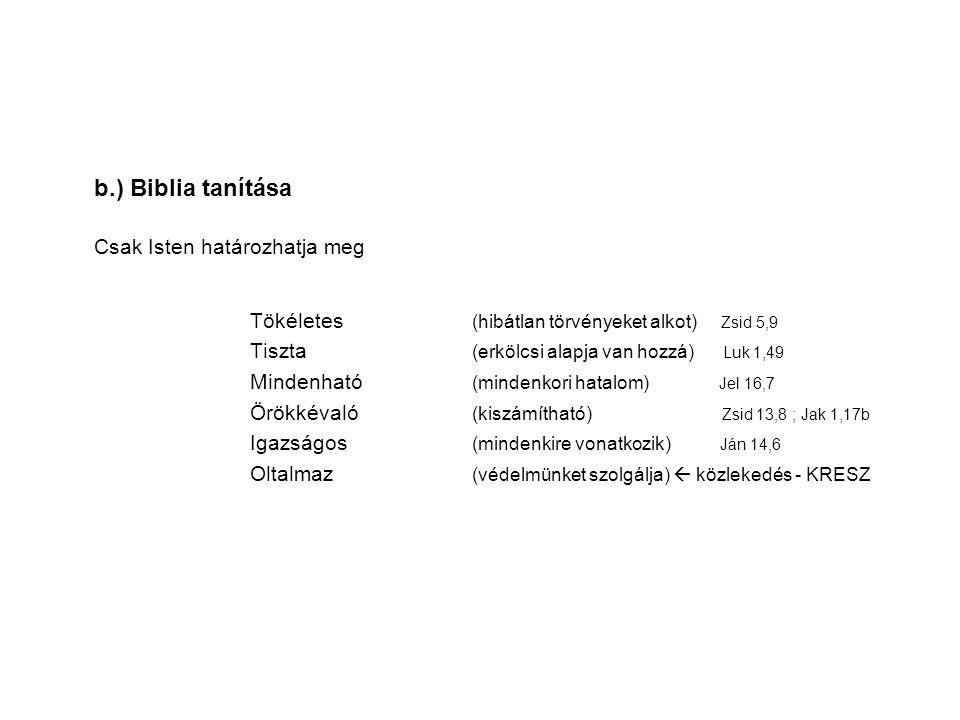 b.) Biblia tanítása Csak Isten határozhatja meg Tökéletes (hibátlan törvényeket alkot) Zsid 5,9 Tiszta (erkölcsi alapja van hozzá) Luk 1,49 Mindenható