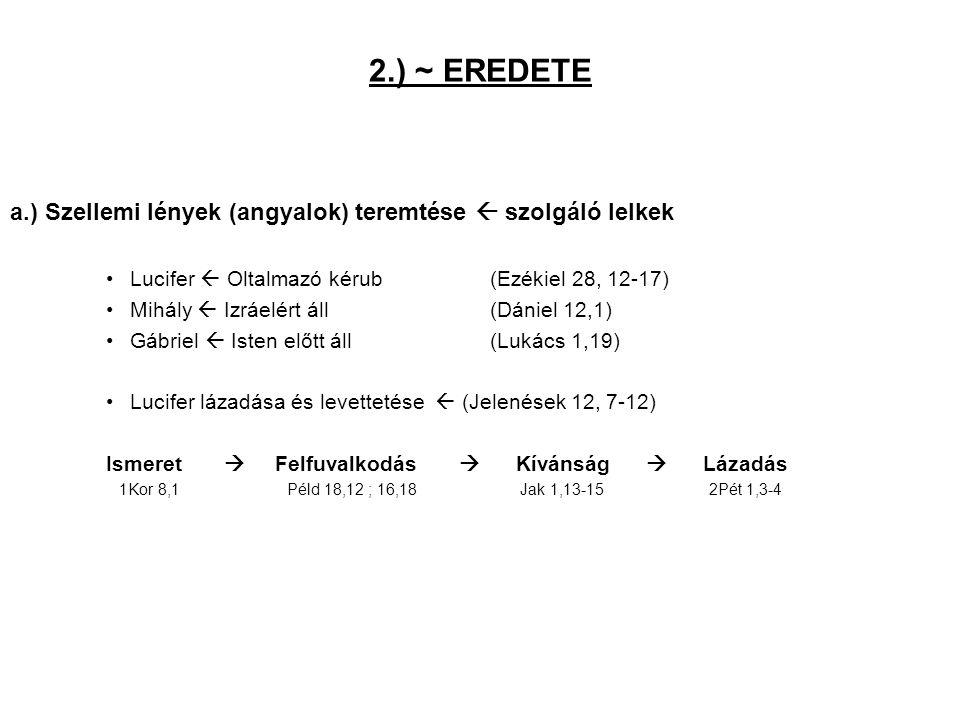2.) ~ EREDETE a.) Szellemi lények (angyalok) teremtése  szolgáló lelkek Lucifer  Oltalmazó kérub (Ezékiel 28, 12-17) Mihály  Izráelért áll(Dániel 1