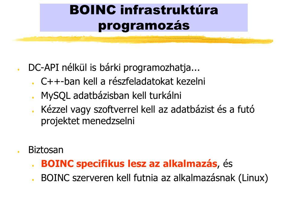 BOINC infrastruktúra programozás ● DC-API nélkül is bárki programozhatja...