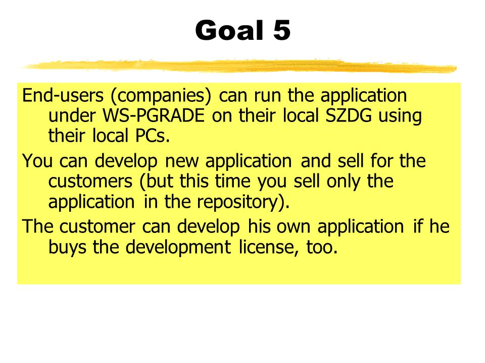 Goal 5 End-users (companies) can run the application under WS-PGRADE on their local SZDG using their local PCs.